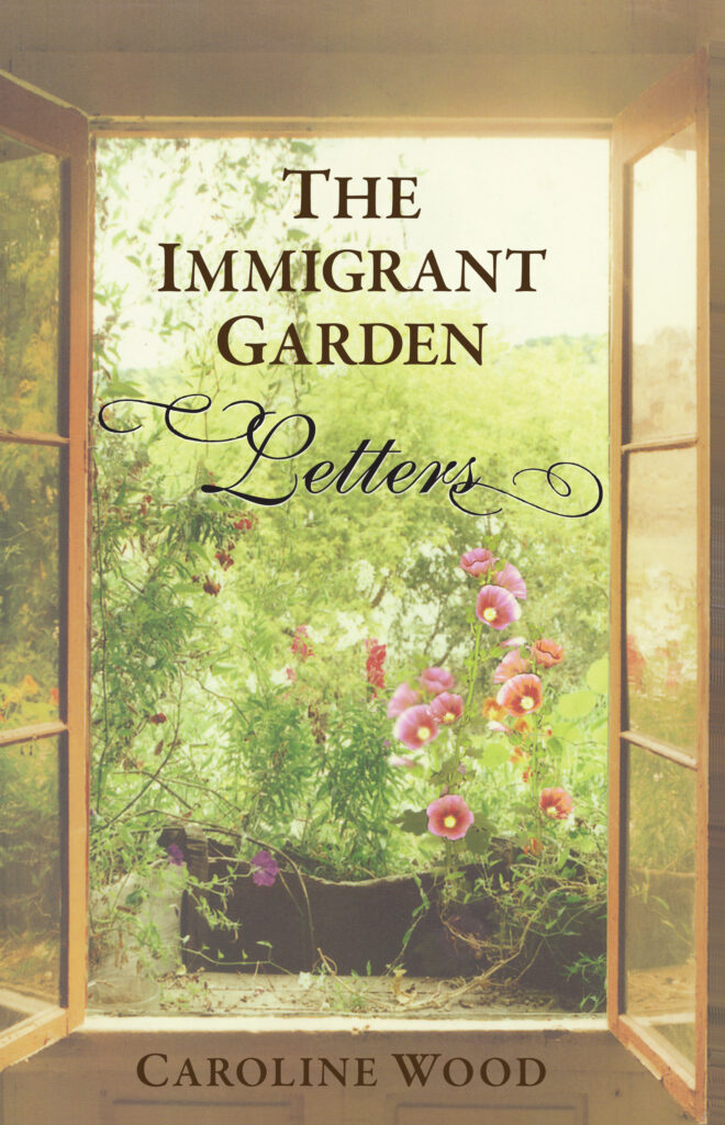 The Immigrant Garden - Letters, by Caroline Wood